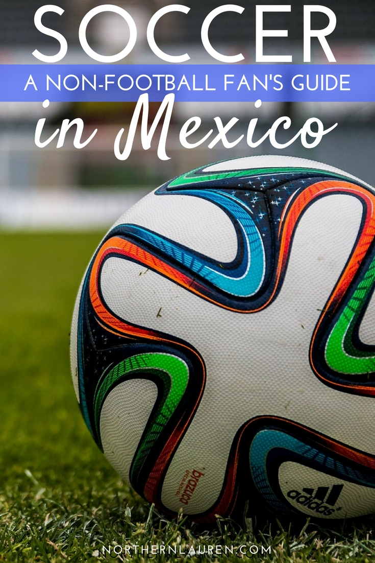 d33275da5 A Non-Football Fan s Guide to Watching Soccer in Mexico - Northern ...