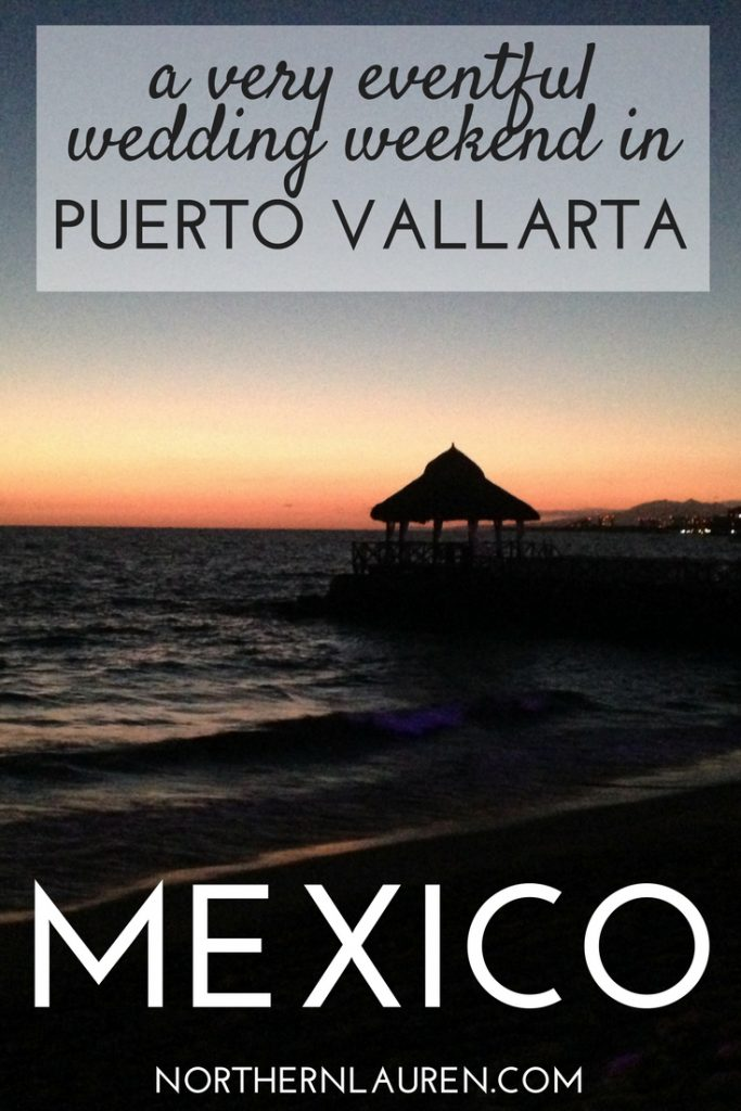 A very eventful wedding weekend in Puerto Vallarta, Mexico. Mexican wedding experience by Northern Lauren. Wedding in Puerto Vallarta. Destination wedding, beach wedding. funny travel stories.