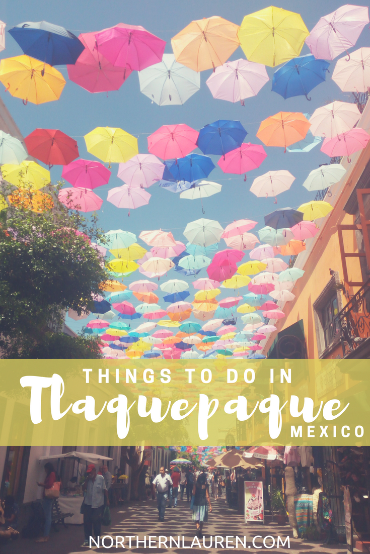 THINGS TO DO IN TLAQUEPAQUE GUADALAJARA JALISCO MEXICO